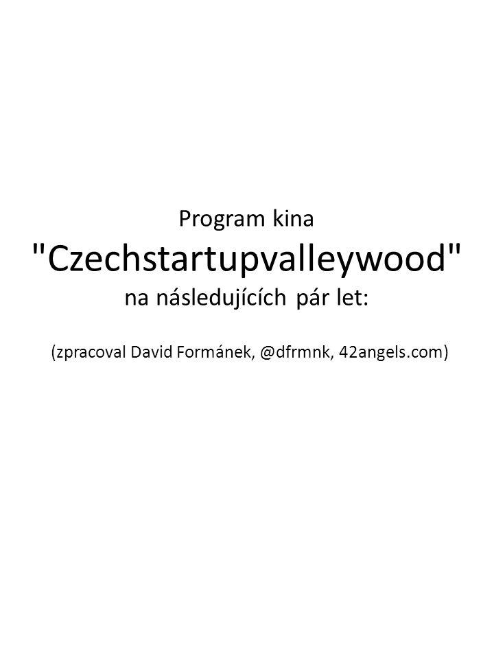 Program kina Czechstartupvalleywood na následujících pár let: (zpracoval David Formánek, @dfrmnk, 42angels.com)