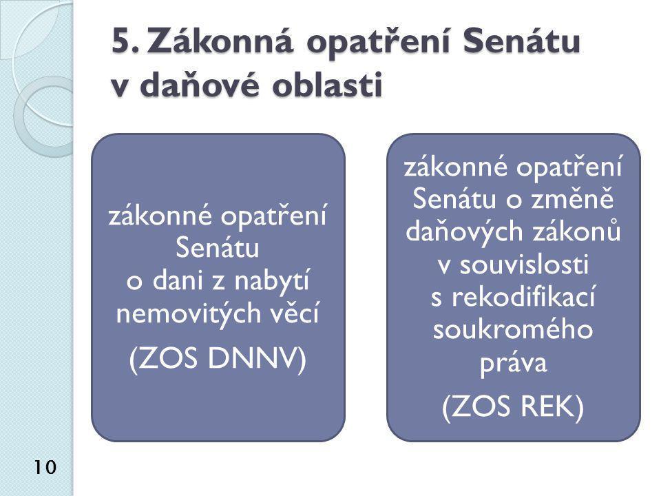 5. Zákonná opatření Senátu v daňové oblasti 10 zákonné opatření Senátu o dani z nabytí nemovitých věcí (ZOS DNNV) zákonné opatření Senátu o změně daňo