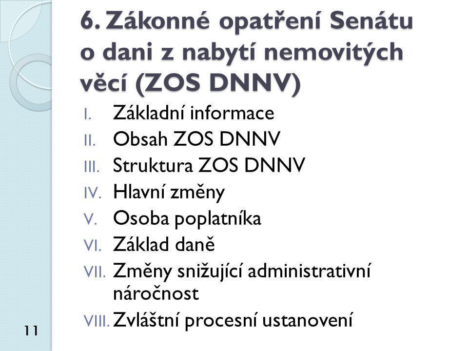 6. Zákonné opatření Senátu o dani z nabytí nemovitých věcí (ZOS DNNV) I. Základní informace II. Obsah ZOS DNNV III. Struktura ZOS DNNV IV. Hlavní změn