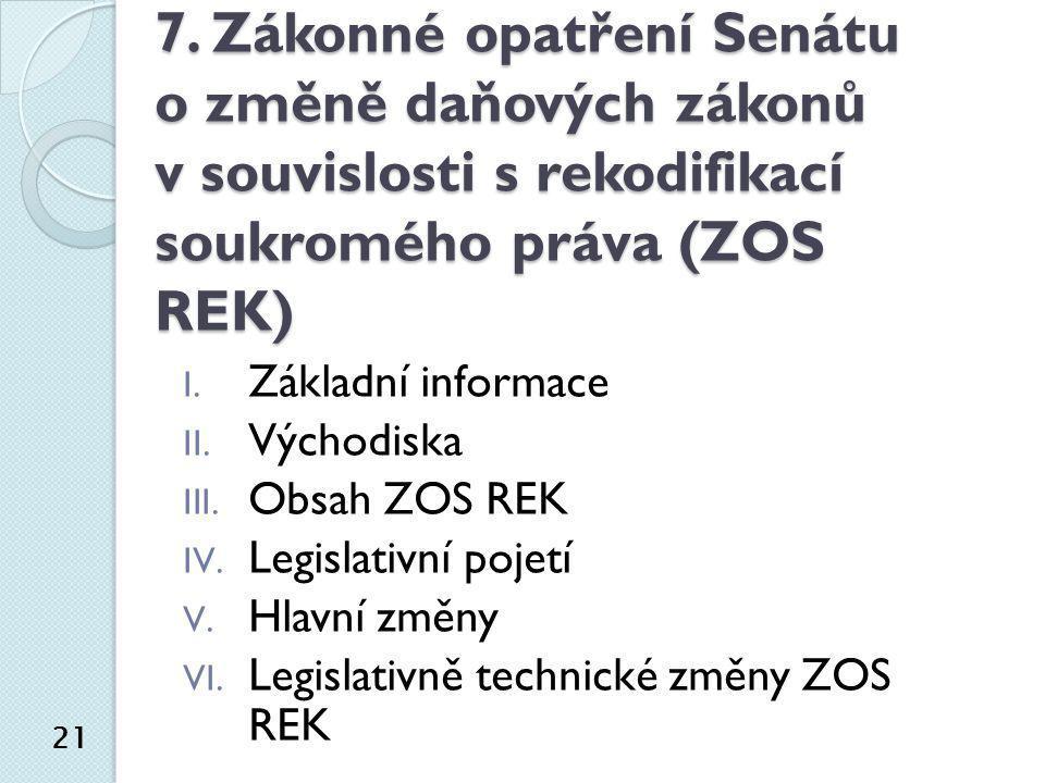 7. Zákonné opatření Senátu o změně daňových zákonů v souvislosti s rekodifikací soukromého práva (ZOS REK) I. Základní informace II. Východiska III. O
