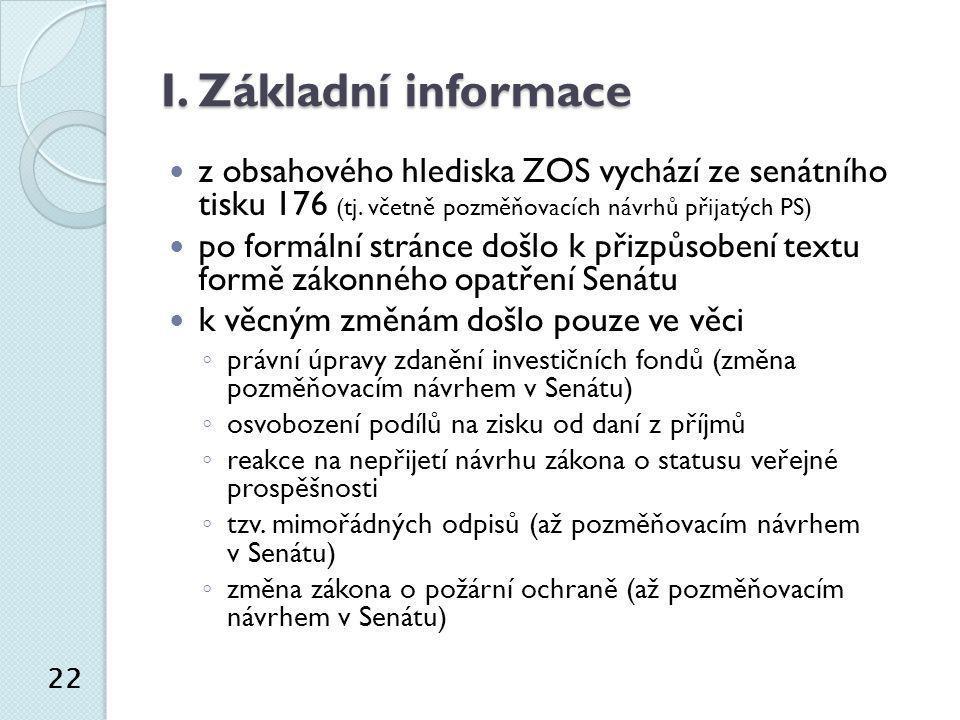 I. Základní informace  z obsahového hlediska ZOS vychází ze senátního tisku 176 (tj. včetně pozměňovacích návrhů přijatých PS)  po formální stránce