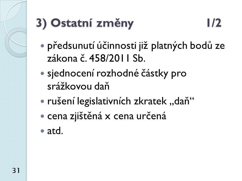 3) Ostatní změny1/2  předsunutí účinnosti již platných bodů ze zákona č. 458/2011 Sb.  sjednocení rozhodné částky pro srážkovou daň  rušení legisla