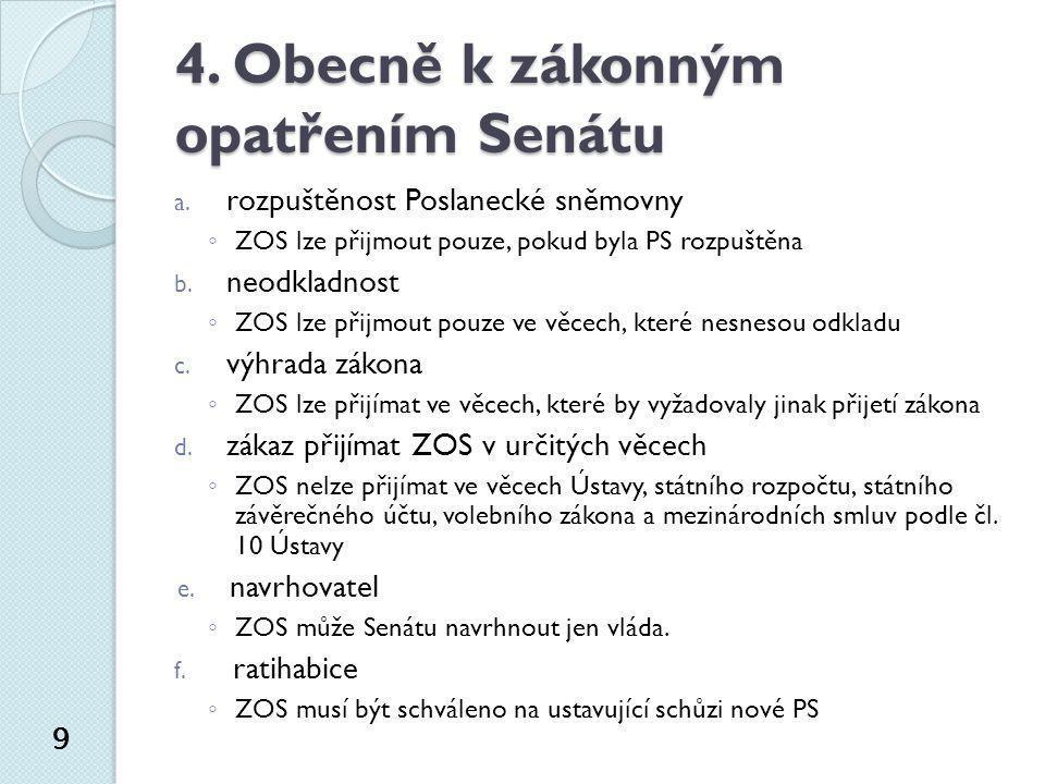 4. Obecně k zákonným opatřením Senátu a. rozpuštěnost Poslanecké sněmovny ◦ ZOS lze přijmout pouze, pokud byla PS rozpuštěna b. neodkladnost ◦ ZOS lze