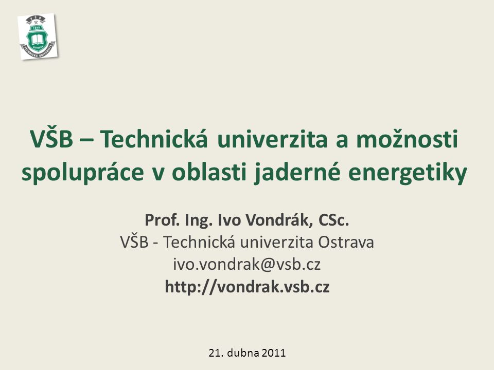VŠB – Technická univerzita a možnosti spolupráce v oblasti jaderné energetiky Prof.