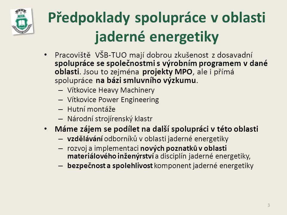 Předpoklady spolupráce v oblasti jaderné energetiky • Pracoviště VŠB-TUO mají dobrou zkušenost z dosavadní spolupráce se společnostmi s výrobním programem v dané oblasti.