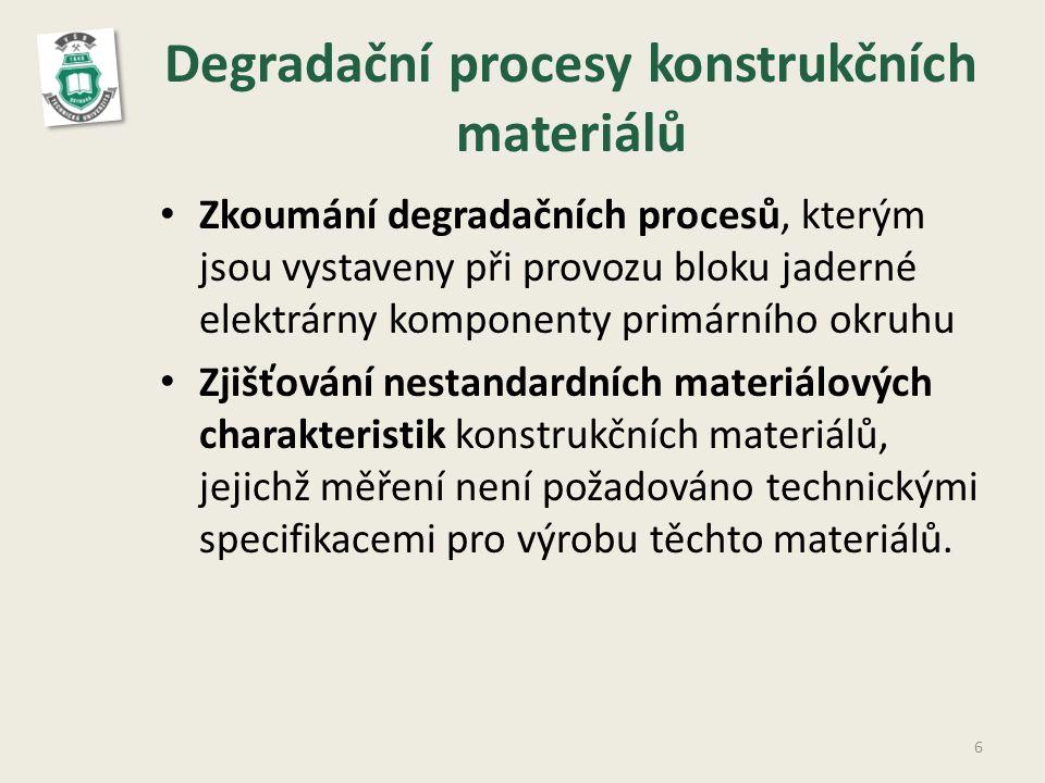Degradační procesy konstrukčních materiálů • Zkoumání degradačních procesů, kterým jsou vystaveny při provozu bloku jaderné elektrárny komponenty primárního okruhu • Zjišťování nestandardních materiálových charakteristik konstrukčních materiálů, jejichž měření není požadováno technickými specifikacemi pro výrobu těchto materiálů.