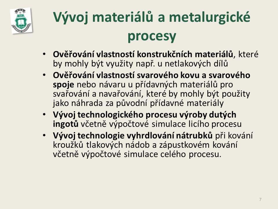 Vývoj materiálů a metalurgické procesy • Ověřování vlastností konstrukčních materiálů, které by mohly být využity např.