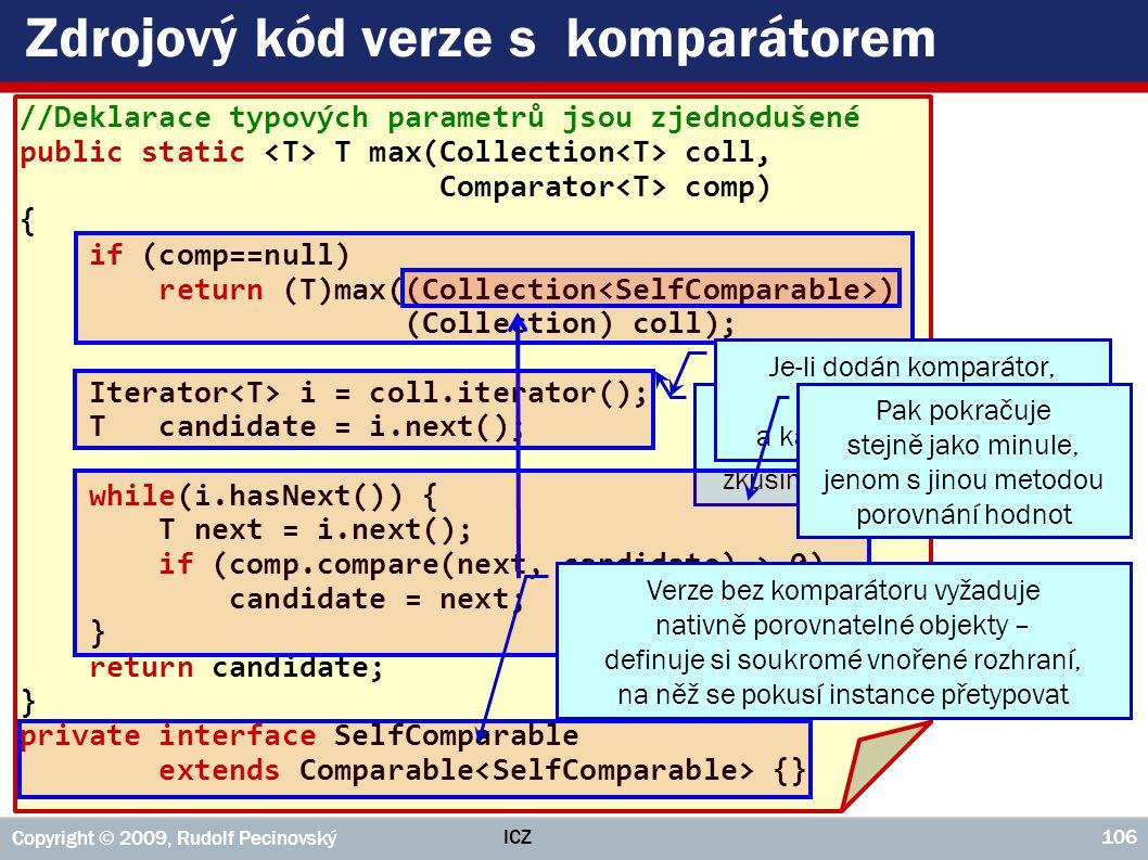 ICZ Copyright © 2009, Rudolf Pecinovský 106 Zdrojový kód verze s komparátorem //Deklarace typových parametrů jsou zjednodušené public static T max(Col
