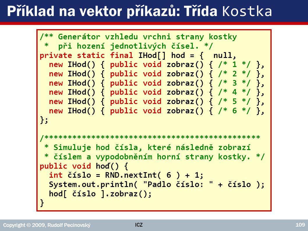 ICZ Copyright © 2009, Rudolf Pecinovský 109 Příklad na vektor příkazů: Třída Kostka /** Generátor vzhledu vrchni strany kostky * při hození jednotlivý