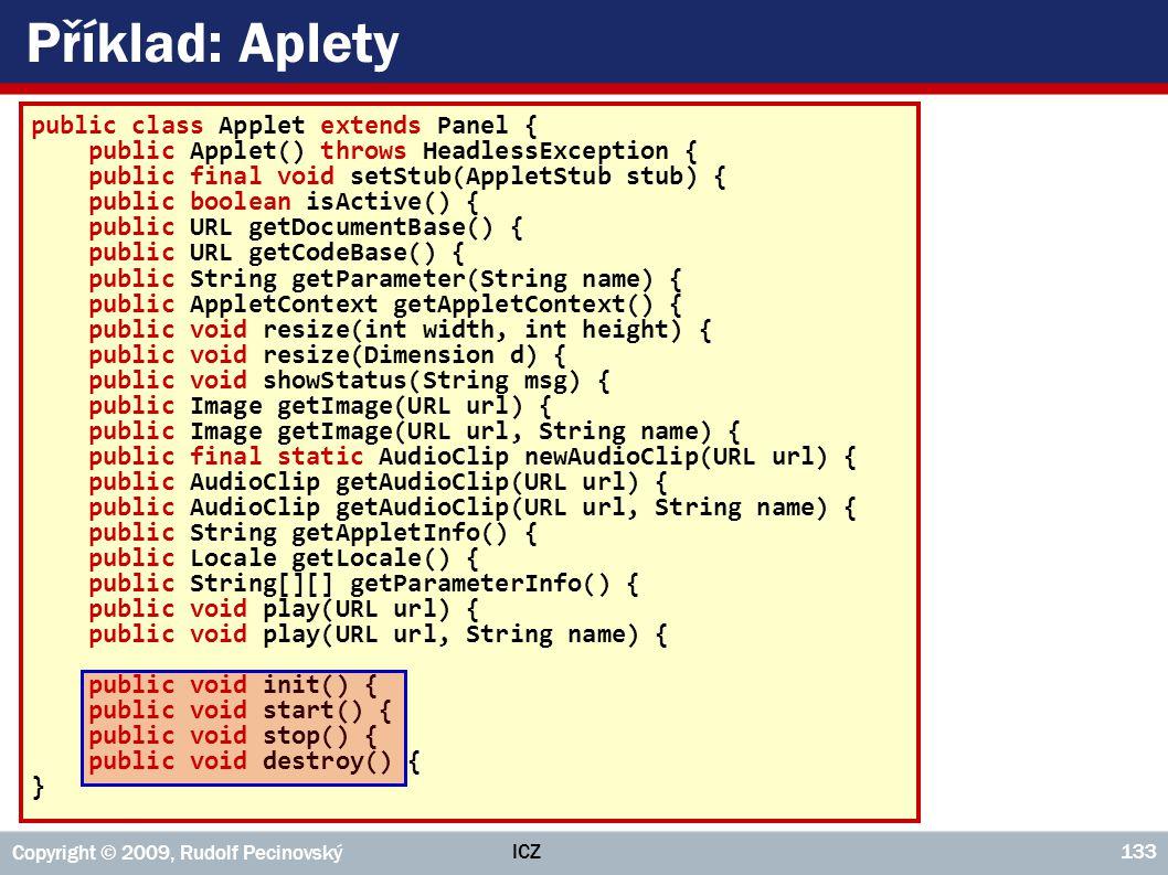 ICZ Copyright © 2009, Rudolf Pecinovský 133 Příklad: Aplety public class Applet extends Panel { public Applet() throws HeadlessException { public fina