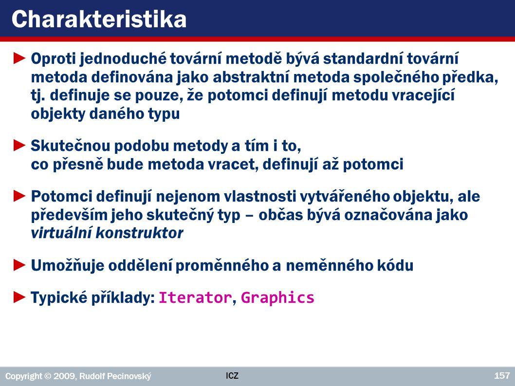 ICZ Copyright © 2009, Rudolf Pecinovský 157 Charakteristika ►Oproti jednoduché tovární metodě bývá standardní tovární metoda definována jako abstraktn