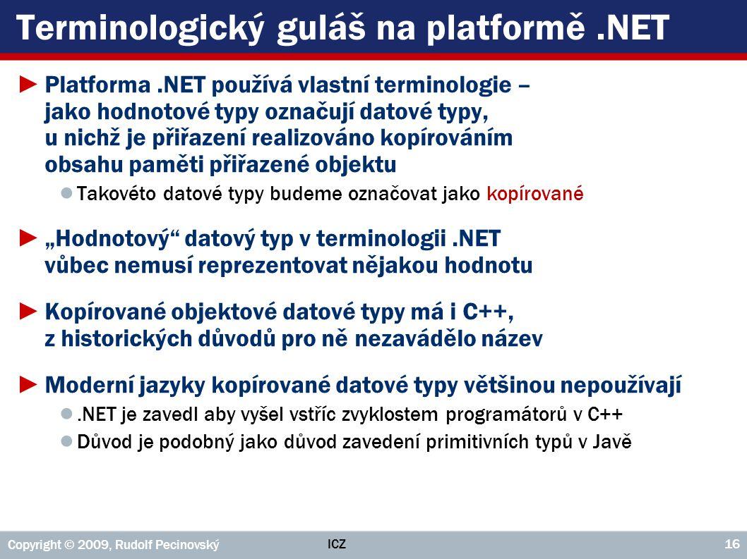 Terminologický guláš na platformě.NET ►Platforma.NET používá vlastní terminologie – jako hodnotové typy označují datové typy, u nichž je přiřazení rea