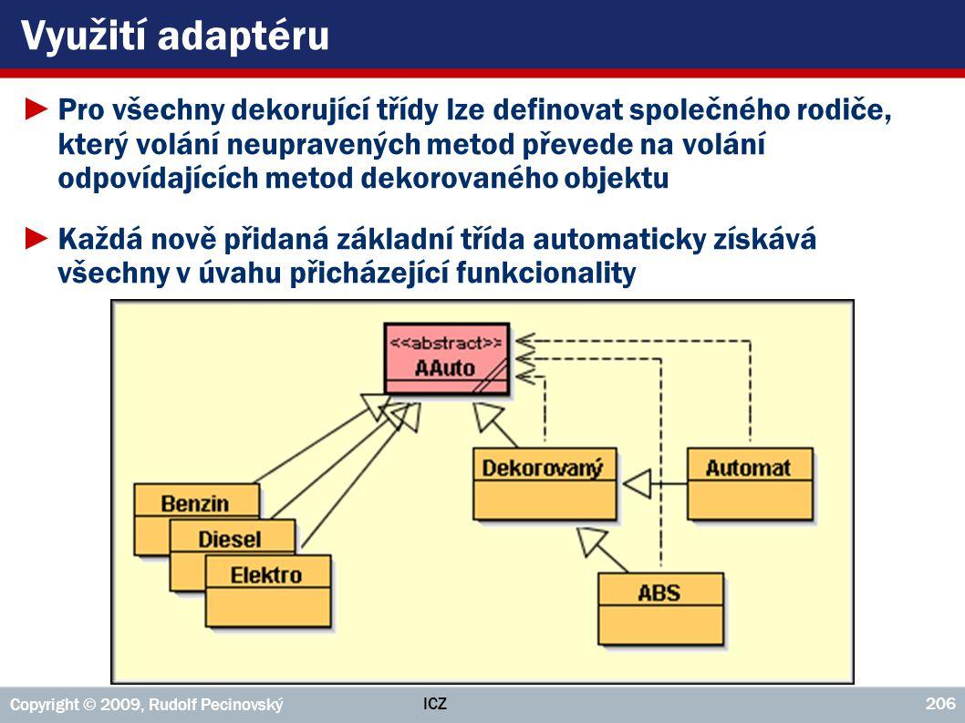 ICZ Copyright © 2009, Rudolf Pecinovský 206 Využití adaptéru ►Pro všechny dekorující třídy lze definovat společného rodiče, který volání neupravených
