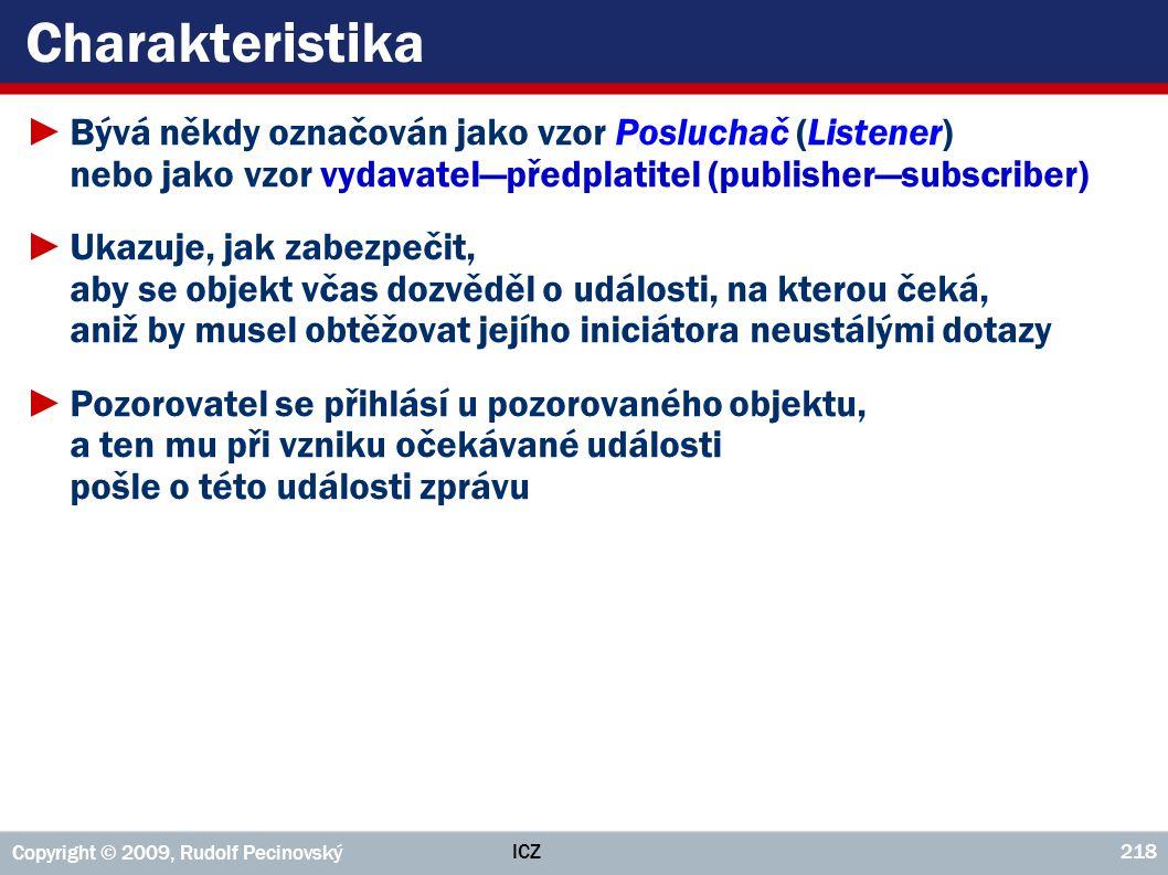 ICZ Copyright © 2009, Rudolf Pecinovský 218 Charakteristika ►Bývá někdy označován jako vzor Posluchač (Listener) nebo jako vzor vydavatel—předplatitel