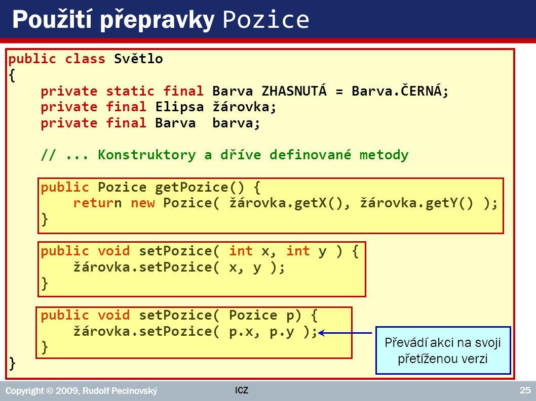 ICZ Copyright © 2009, Rudolf Pecinovský 25 Použití přepravky Pozice public class Světlo { private static final Barva ZHASNUTÁ = Barva.ČERNÁ; private f