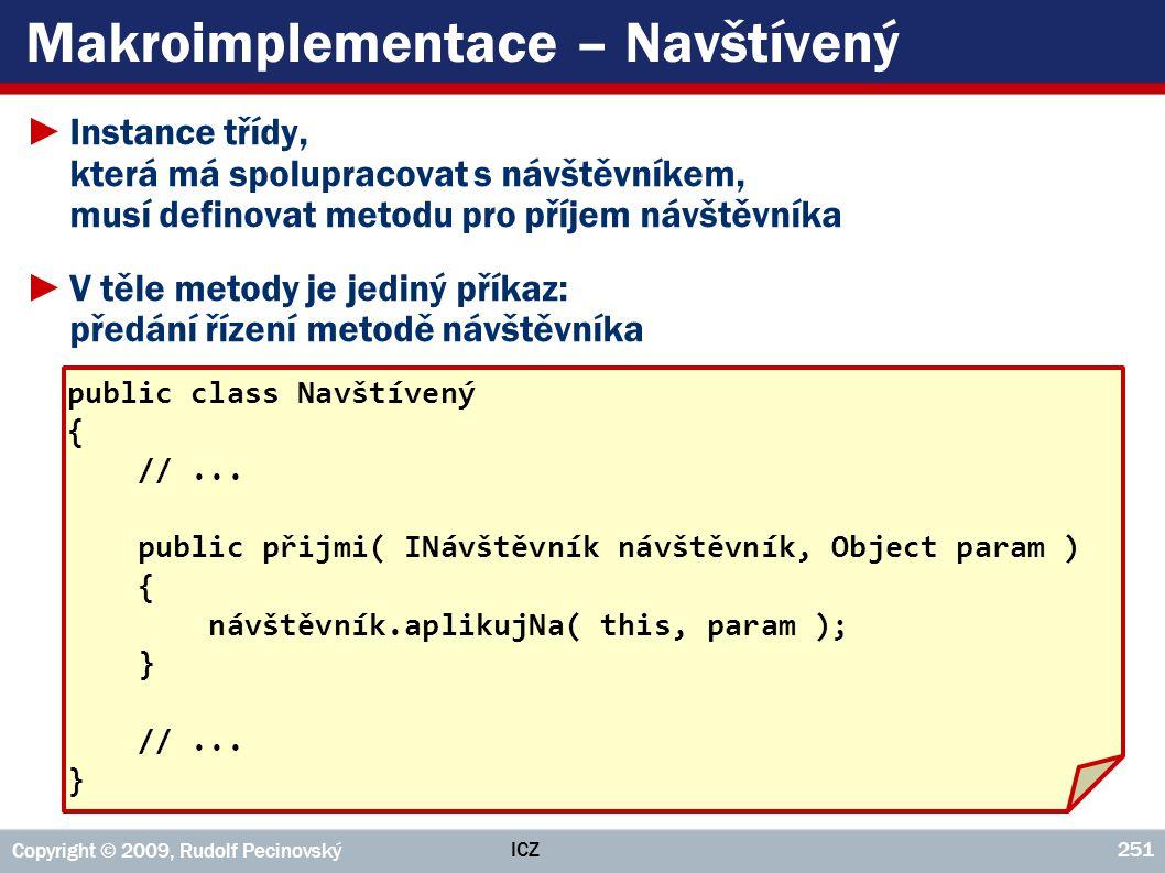 ICZ Copyright © 2009, Rudolf Pecinovský 251 Makroimplementace – Navštívený ►Instance třídy, která má spolupracovat s návštěvníkem, musí definovat meto