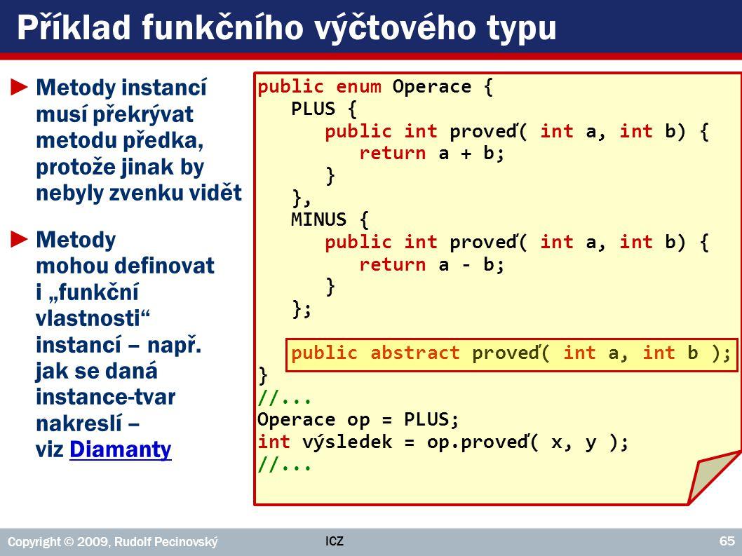 ICZ Copyright © 2009, Rudolf Pecinovský 65 Příklad funkčního výčtového typu ►Metody instancí musí překrývat metodu předka, protože jinak by nebyly zve