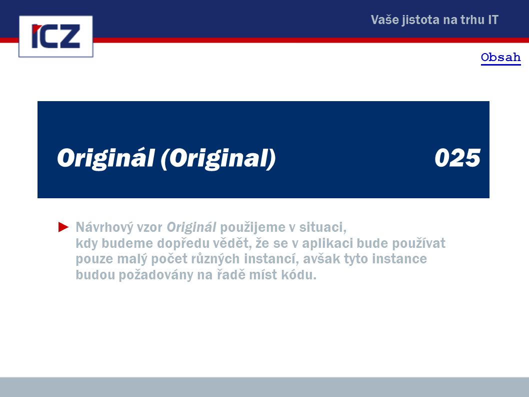 Vaše jistota na trhu IT Originál (Original)025 ►Návrhový vzor Originál použijeme v situaci, kdy budeme dopředu vědět, že se v aplikaci bude používat p