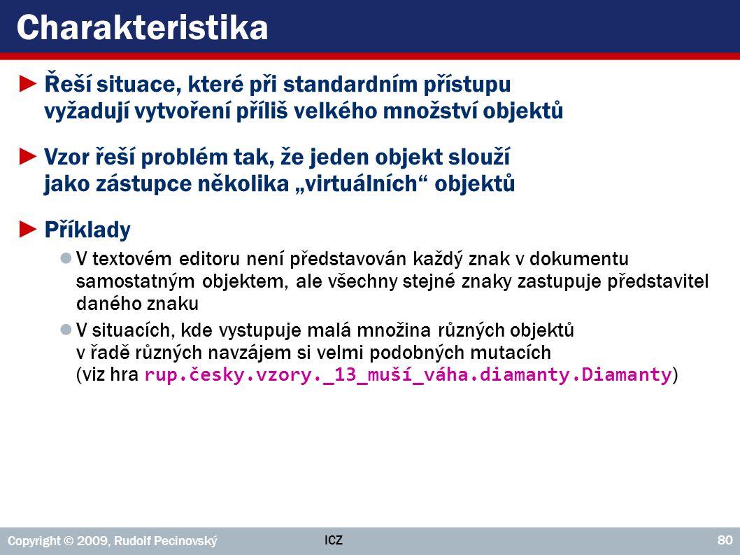 ICZ Copyright © 2009, Rudolf Pecinovský 80 Charakteristika ►Řeší situace, které při standardním přístupu vyžadují vytvoření příliš velkého množství ob