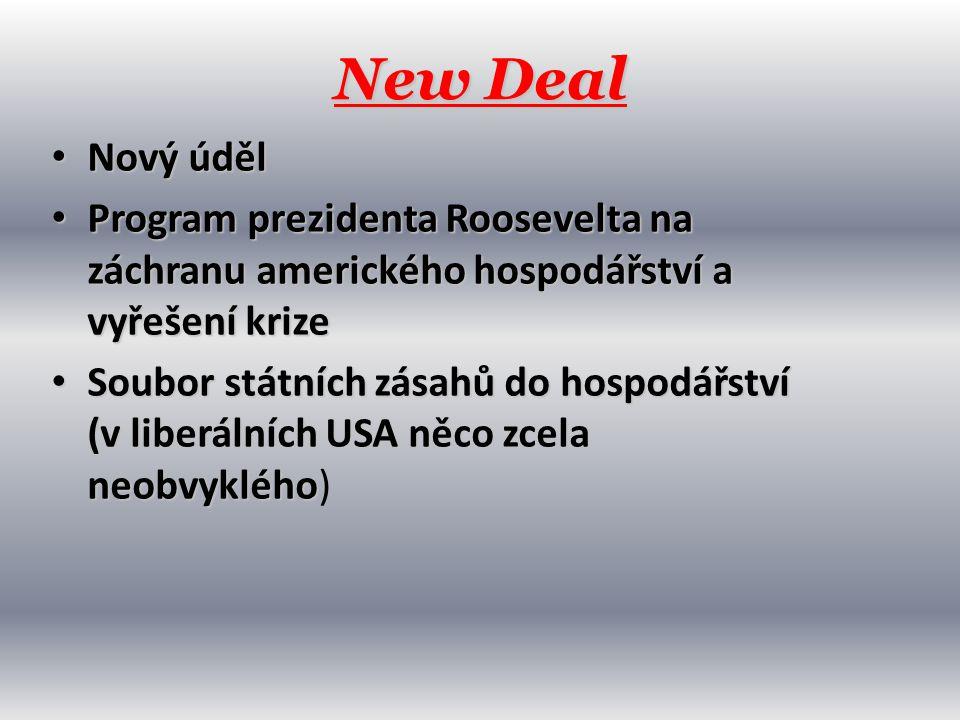 New Deal • Nový úděl • Program prezidenta Roosevelta na záchranu amerického hospodářství a vyřešení krize • Soubor státních zásahů do hospodářství (v