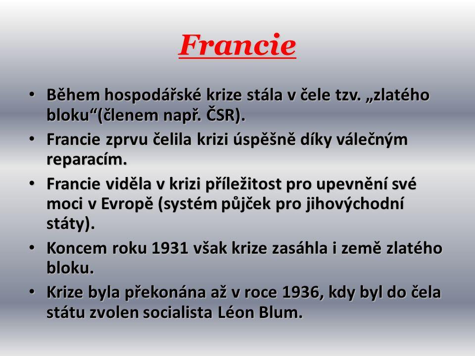 """Francie • Během hospodářské krize stála v čele tzv. """"zlatého bloku""""(členem např. ČSR). • Francie zprvu čelila krizi úspěšně díky válečným reparacím. •"""