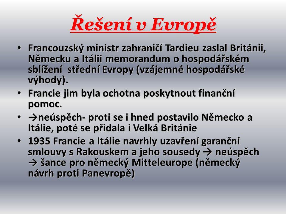 Řešení v Evropě • Francouzský ministr zahraničí Tardieu zaslal Británii, Německu a Itálii memorandum o hospodářském sblížení střední Evropy (vzájemné