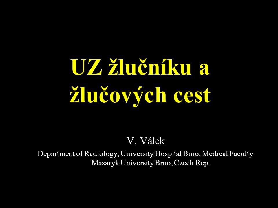 UZ žlučníku a žlučových cest V. Válek Department of Radiology, University Hospital Brno, Medical Faculty Masaryk University Brno, Czech Rep.