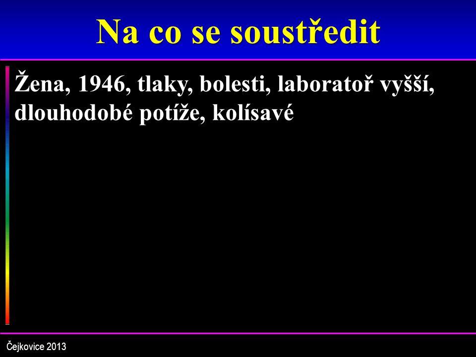 Na co se soustředit Žena, 1946, tlaky, bolesti, laboratoř vyšší, dlouhodobé potíže, kolísavé Čejkovice 2013
