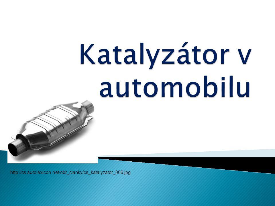  katalyzátor je látka, která umožňuje chemické reakce, ovlivňuje rychlost chemických reakcí  při reakci se nespotřebovává a po ukončení reakce zůstává chemicky nezměněn  v živých organismech fungují jako katalyzátory enzymy  v automobilech se používá součástka katalyzátor, ve které se katalytickými reakcemi přeměňují některé škodliviny ve výfukových plynech na méně škodlivé látky