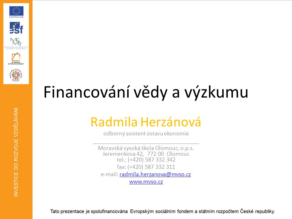 Financování vědy a výzkumu Radmila Herzánová odborný asistent ústavu ekonomie ___________________________________ Moravská vysoká škola Olomouc, o.p.s.