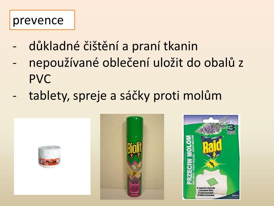 prevence -důkladné čištění a praní tkanin -nepoužívané oblečení uložit do obalů z PVC -tablety, spreje a sáčky proti molům