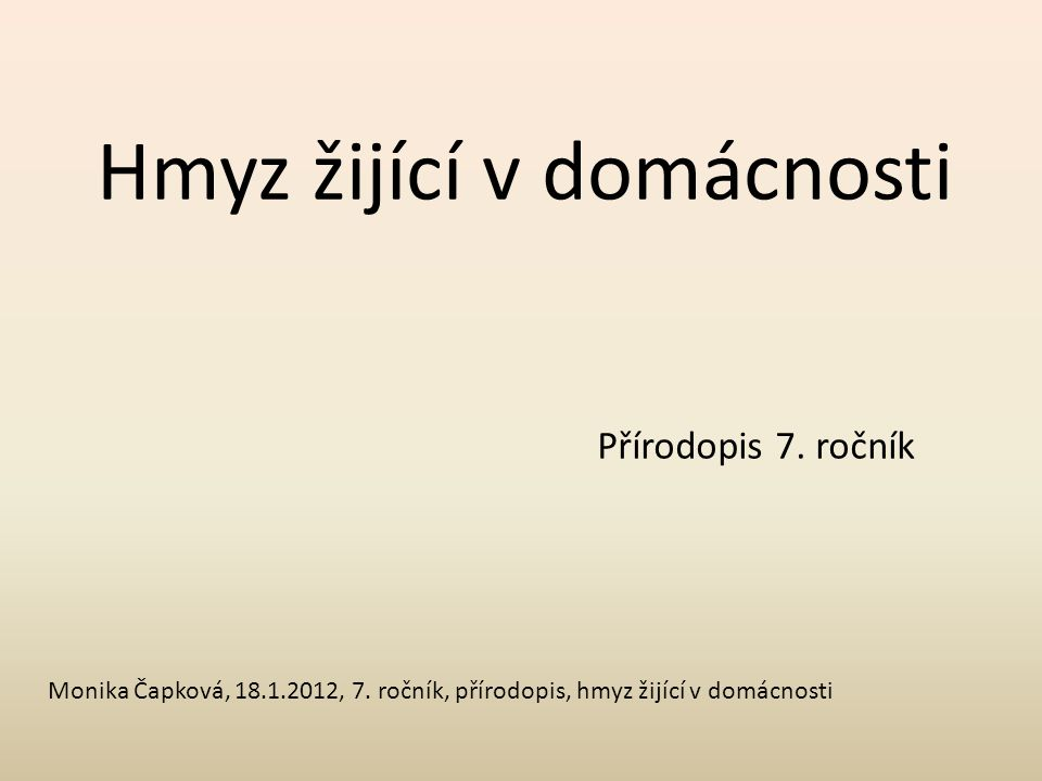 Hmyz žijící v domácnosti Přírodopis 7. ročník Monika Čapková, 18.1.2012, 7. ročník, přírodopis, hmyz žijící v domácnosti