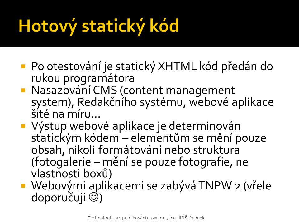  Po otestování je statický XHTML kód předán do rukou programátora  Nasazování CMS (content management system), Redakčního systému, webové aplikace š