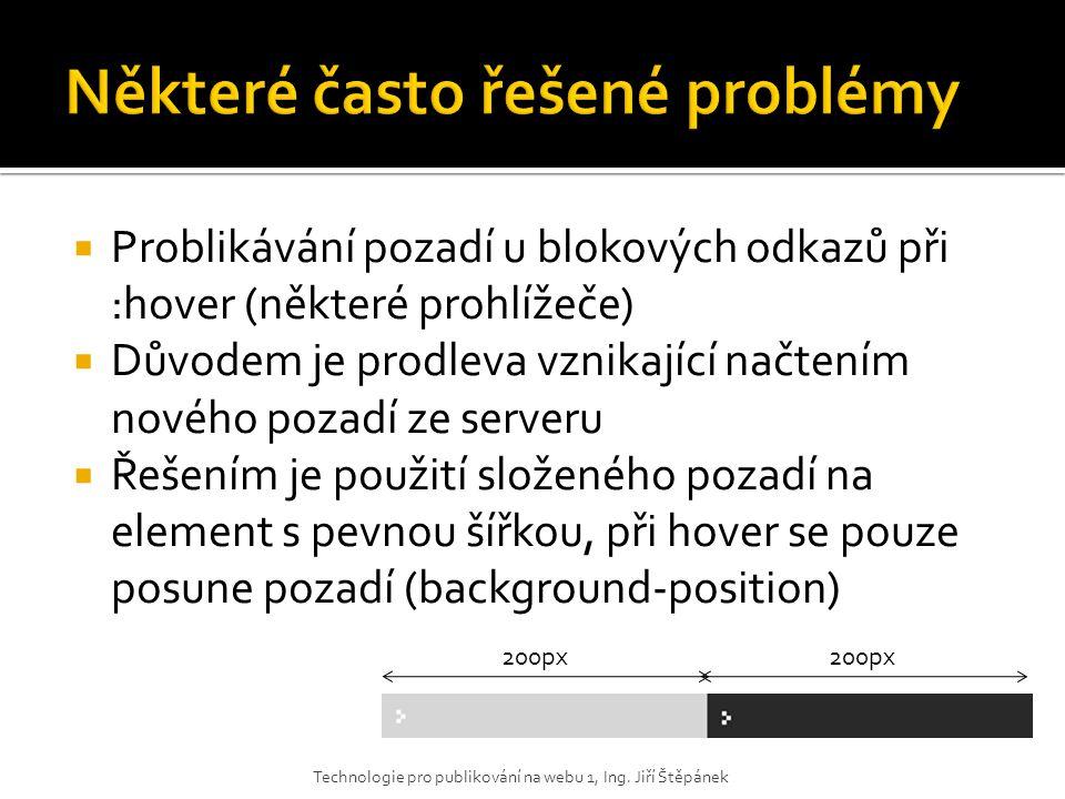  Problikávání pozadí u blokových odkazů při :hover (některé prohlížeče)  Důvodem je prodleva vznikající načtením nového pozadí ze serveru  Řešením