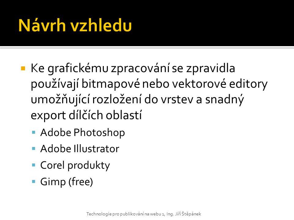  Ke grafickému zpracování se zpravidla používají bitmapové nebo vektorové editory umožňující rozložení do vrstev a snadný export dílčích oblastí  Ad
