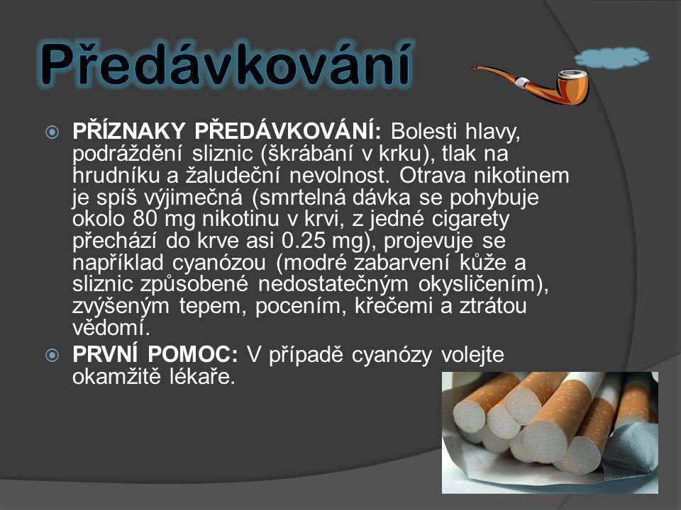  PŘÍZNAKY PŘEDÁVKOVÁNÍ: Bolesti hlavy, podráždění sliznic (škrábání v krku), tlak na hrudníku a žaludeční nevolnost. Otrava nikotinem je spíš výjimeč
