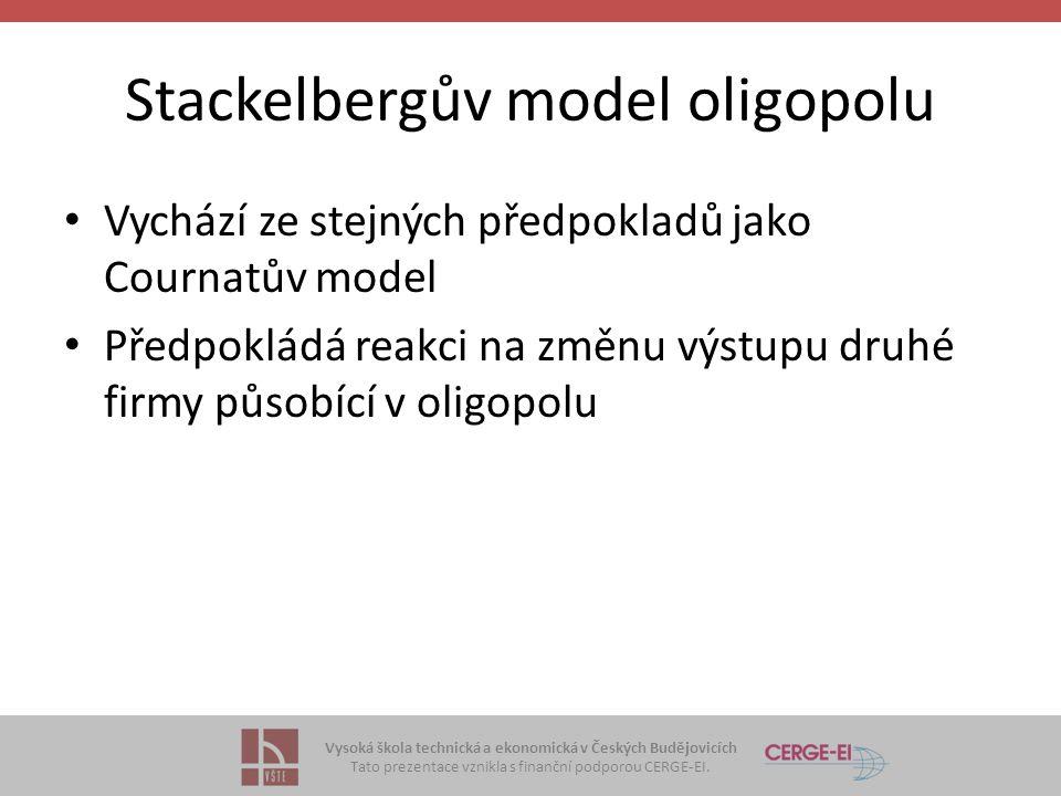 Vysoká škola technická a ekonomická v Českých Budějovicích Tato prezentace vznikla s finanční podporou CERGE-EI. Stackelbergův model oligopolu • Vychá