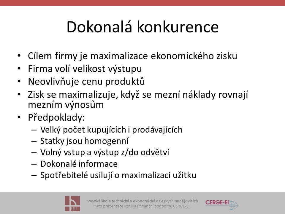 Vysoká škola technická a ekonomická v Českých Budějovicích Tato prezentace vznikla s finanční podporou CERGE-EI. Dokonalá konkurence • Cílem firmy je