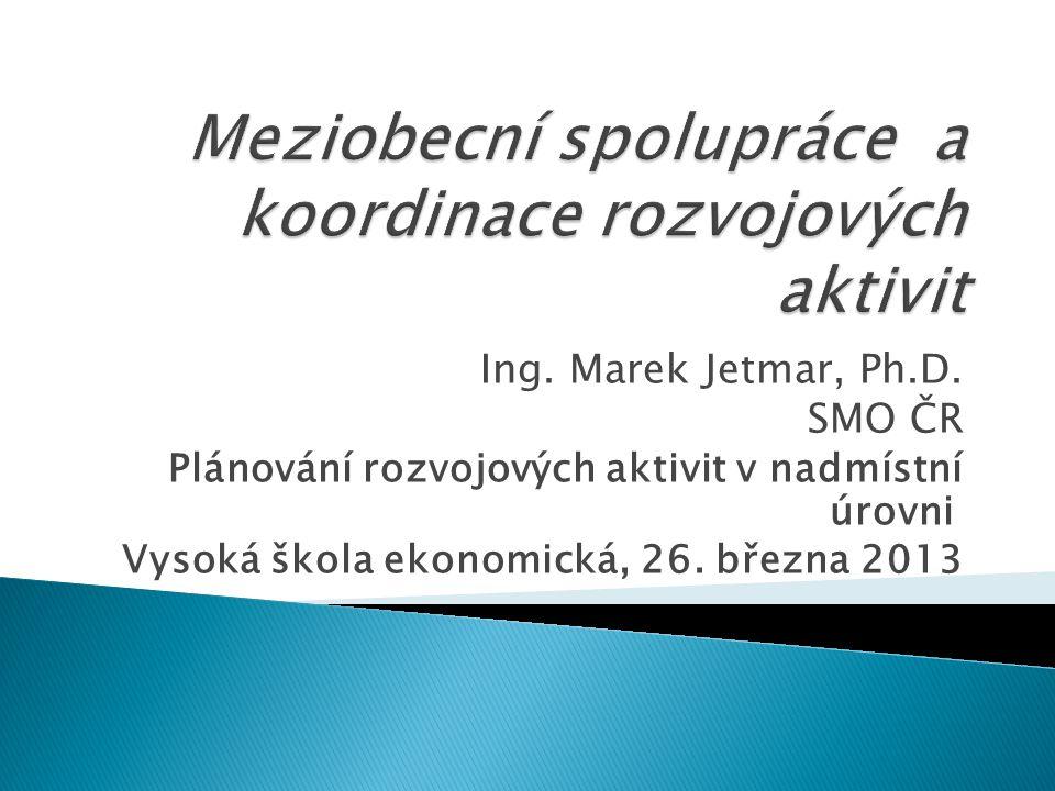Ing. Marek Jetmar, Ph.D. SMO ČR Plánování rozvojových aktivit v nadmístní úrovni Vysoká škola ekonomická, 26. března 2013