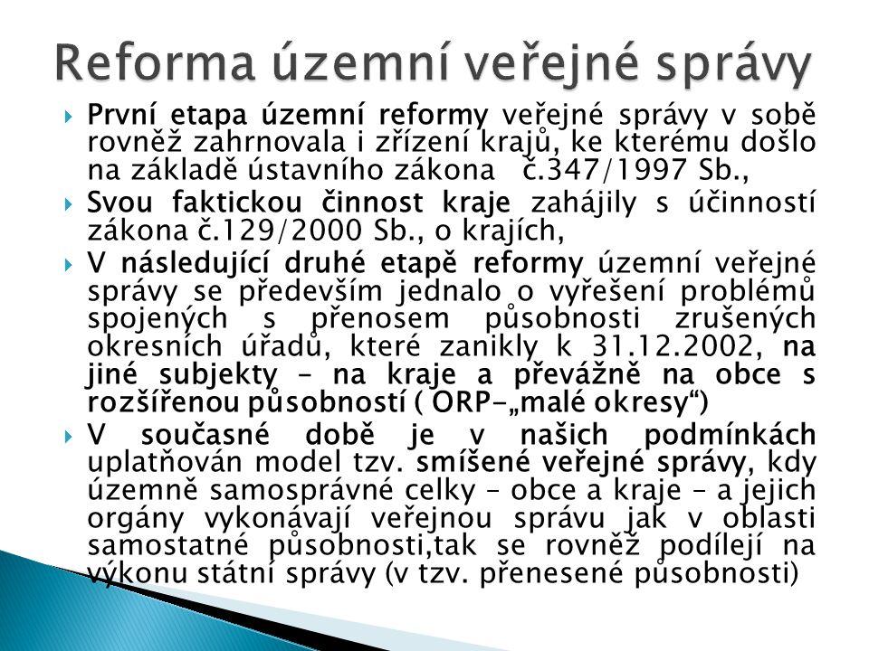  První etapa územní reformy veřejné správy v sobě rovněž zahrnovala i zřízení krajů, ke kterému došlo na základě ústavního zákona č.347/1997 Sb.,  S
