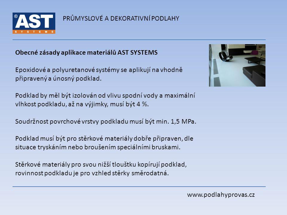 PRŮMYSLOVÉ A DEKORATIVNÍ PODLAHY www.podlahyprovas.cz Obecné zásady aplikace materiálů AST SYSTEMS Epoxidové a polyuretanové systémy se aplikují na vh