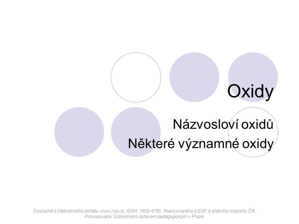 Oxidy Názvosloví oxidů Některé významné oxidy Dostupné z Metodického portálu www.rvp.cz, ISSN: 1802-4785, financovaného z ESF a státního rozpočtu ČR.