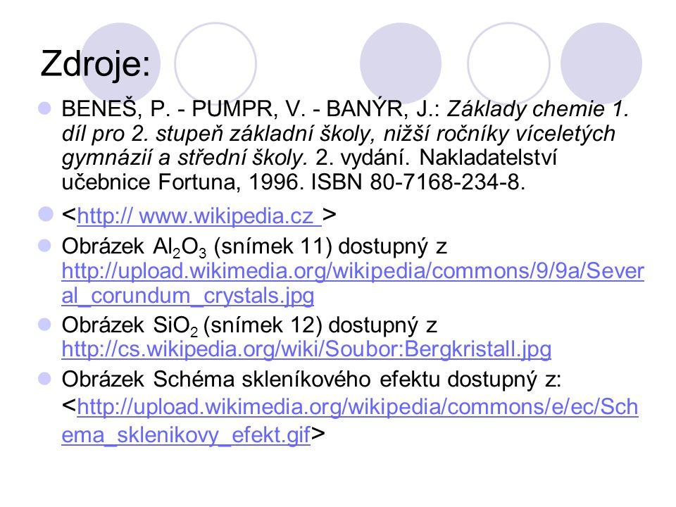 Zdroje:  BENEŠ, P. - PUMPR, V. - BANÝR, J.: Základy chemie 1. díl pro 2. stupeň základní školy, nižší ročníky víceletých gymnázií a střední školy. 2.