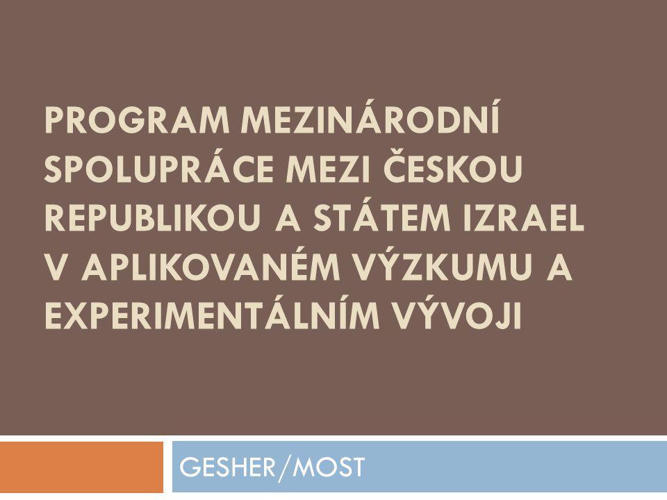 PŘEDMĚT GESHER/MOST Podpora účasti českých podniků zabývajících se aplikovaným výzkumem a experimentálním vývojem ve spolupráci s partnerem ve Státě Izrael, v projektech aplikovaného výzkumu nebo experimentálního vývoje.