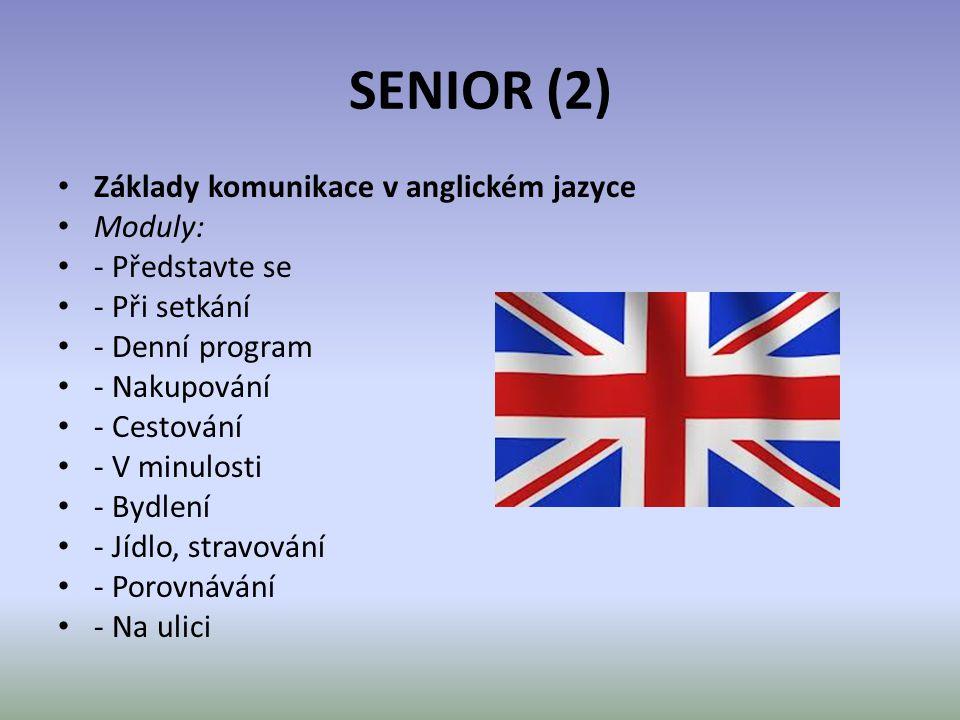 SENIOR (2) • Základy komunikace v anglickém jazyce • Moduly: • - Představte se • - Při setkání • - Denní program • - Nakupování • - Cestování • - V mi
