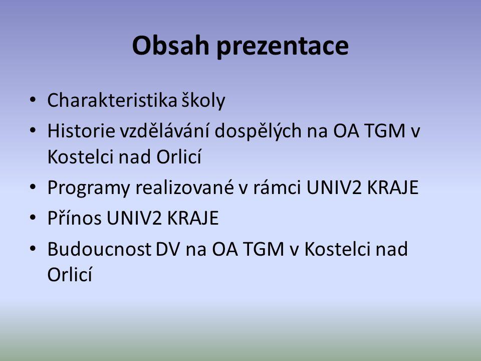 Obsah prezentace • Charakteristika školy • Historie vzdělávání dospělých na OA TGM v Kostelci nad Orlicí • Programy realizované v rámci UNIV2 KRAJE •