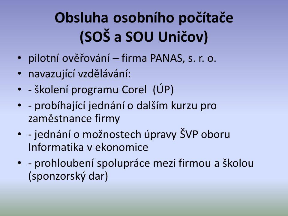 Obsluha osobního počítače (SOŠ a SOU Uničov) • pilotní ověřování – firma PANAS, s. r. o. • navazující vzdělávání: • - školení programu Corel (ÚP) • -
