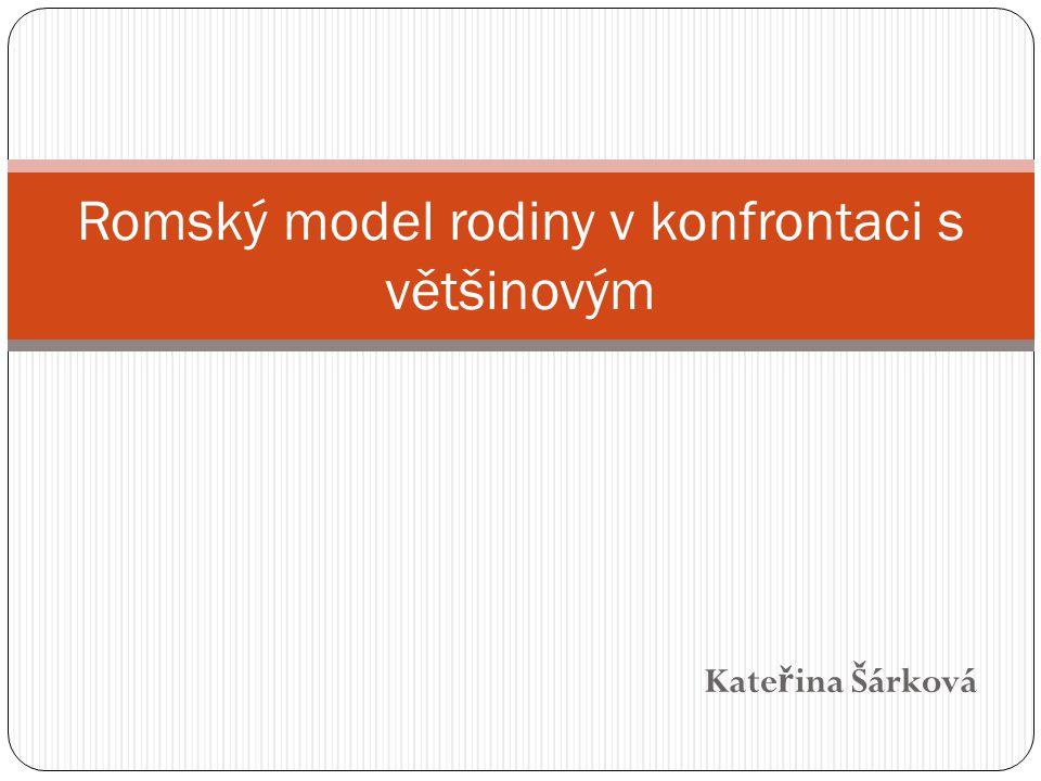 Kate ř ina Šárková Romský model rodiny v konfrontaci s většinovým