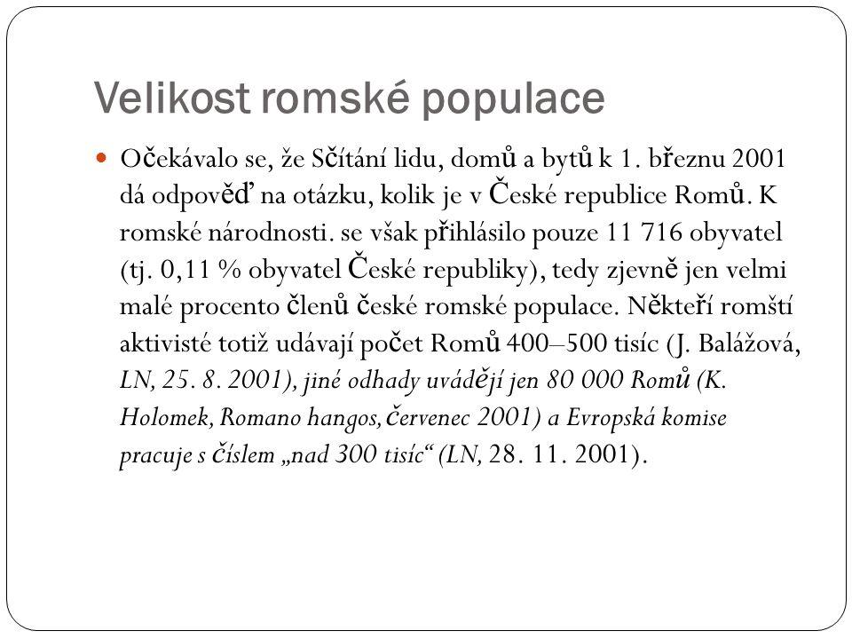 Velikost romské populace  O č ekávalo se, že S č ítání lidu, dom ů a byt ů k 1. b ř eznu 2001 dá odpov ěď na otázku, kolik je v Č eské republice Rom