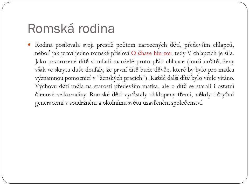 Romská rodina  Rodina posilovala svoji prestiž po č tem narozených d ě tí, p ř edevším chlapc ů, nebo ť jak praví jedno romské p ř ísloví O č have hi